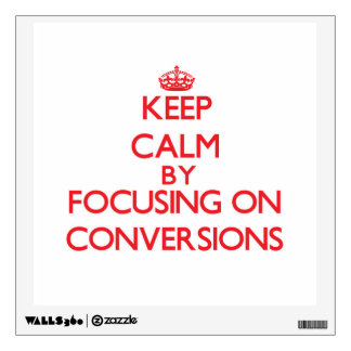 Keep Calm by focusing on Conversions Wall Decor