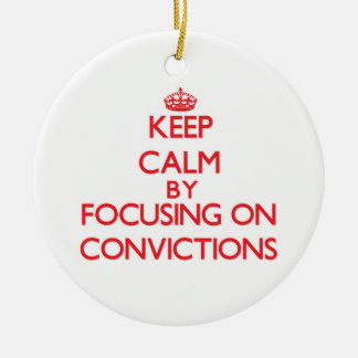 Keep Calm by focusing on Convictions Christmas Tree Ornament
