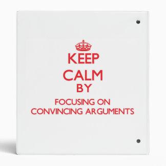 Keep Calm by focusing on Convincing Arguments Vinyl Binders