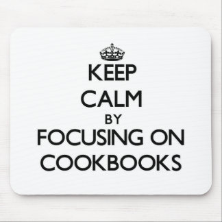 Keep Calm by focusing on Cookbooks Mouse Pads