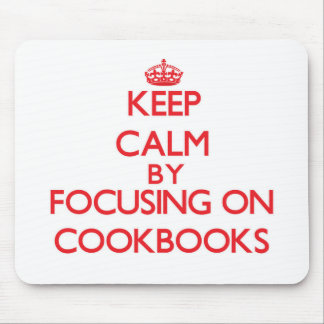 Keep Calm by focusing on Cookbooks Mousepad