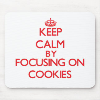 Keep Calm by focusing on Cookies Mouse Pad