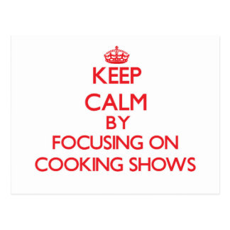 Keep Calm by focusing on Cooking Shows Post Card