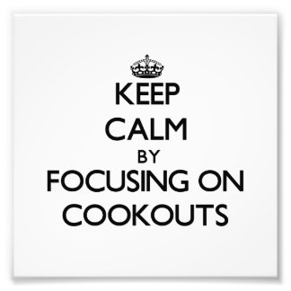 Keep Calm by focusing on Cookouts Art Photo