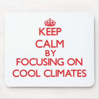 Keep Calm by focusing on Cool Climates Mousepad