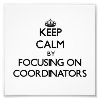 Keep Calm by focusing on Coordinators Photo Art
