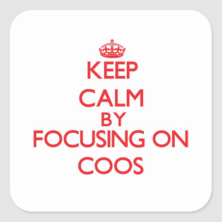 Keep Calm by focusing on Coos Square Sticker