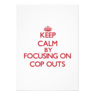 Keep Calm by focusing on Cop-Outs Custom Announcement