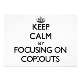 Keep Calm by focusing on Cop-Outs Custom Invite