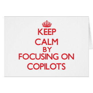 Keep Calm by focusing on Copilots Greeting Card