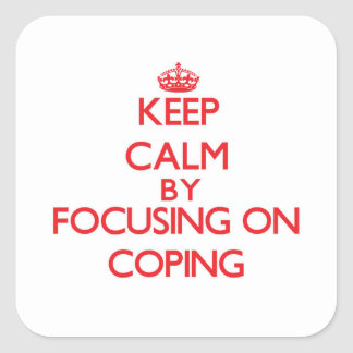 Keep Calm by focusing on Coping Square Sticker