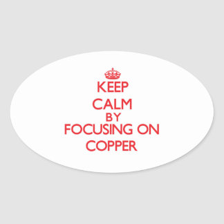 Keep Calm by focusing on Copper Oval Stickers