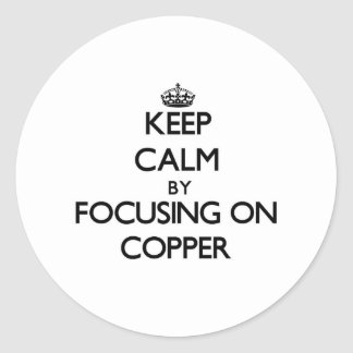 Keep Calm by focusing on Copper Round Sticker