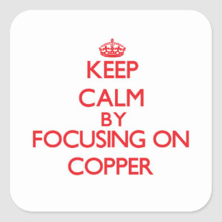 Keep Calm by focusing on Copper Square Sticker