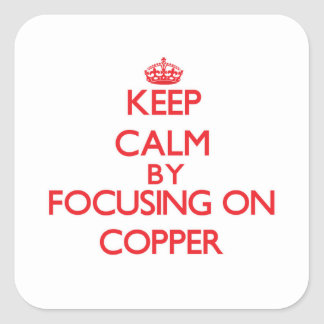 Keep Calm by focusing on Copper Square Stickers