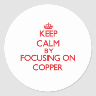 Keep Calm by focusing on Copper Sticker