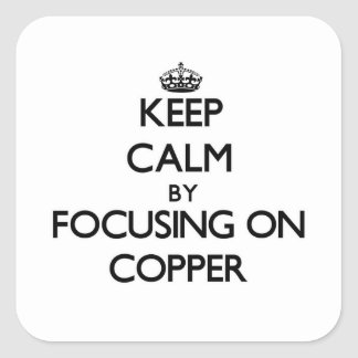 Keep Calm by focusing on Copper Stickers