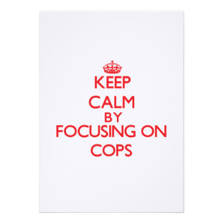 Keep Calm by focusing on Cops Custom Invites