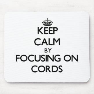 Keep Calm by focusing on Cords Mouse Pad