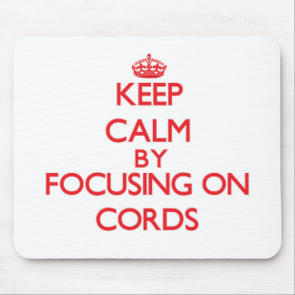 Keep Calm by focusing on Cords Mouse Pads
