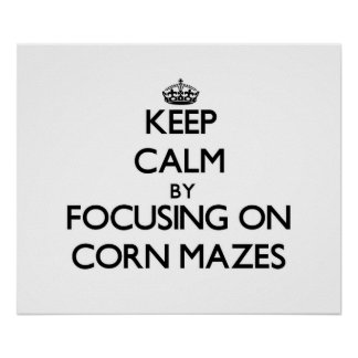 Keep Calm by focusing on Corn Mazes Poster