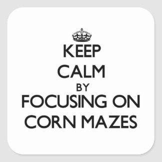 Keep Calm by focusing on Corn Mazes Square Sticker