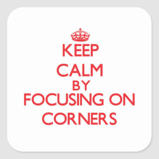 Keep Calm by focusing on Corners Square Sticker