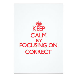 Keep Calm by focusing on Correct 3.5x5 Paper Invitation Card