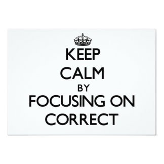 Keep Calm by focusing on Correct 5x7 Paper Invitation Card