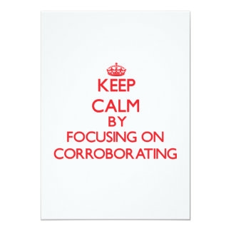 Keep Calm by focusing on Corroborating 5x7 Paper Invitation Card