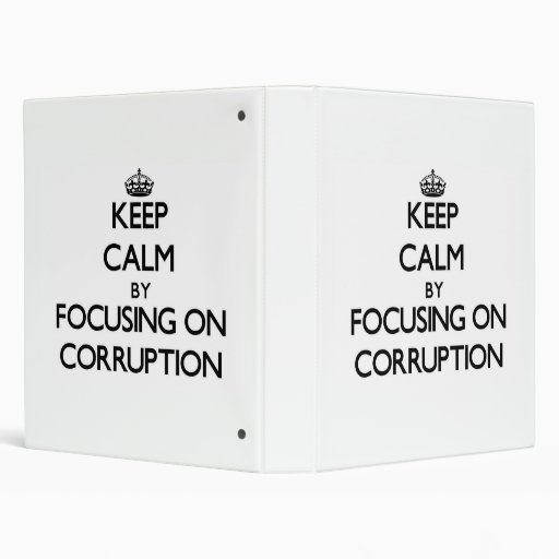 Keep Calm by focusing on Corruption 3 Ring Binders