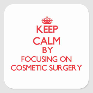 Keep Calm by focusing on Cosmetic Surgery Square Sticker