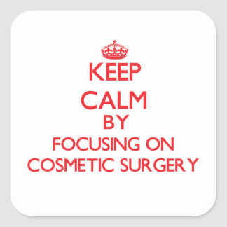 Keep Calm by focusing on Cosmetic Surgery Square Stickers