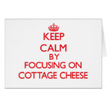 Keep Calm by focusing on Cottage Cheese Card