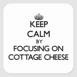 Keep Calm by focusing on Cottage Cheese Square Sticker
