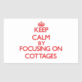Keep Calm by focusing on Cottages Stickers