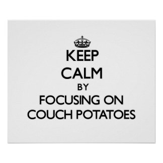 Keep Calm by focusing on Couch Potatoes Poster