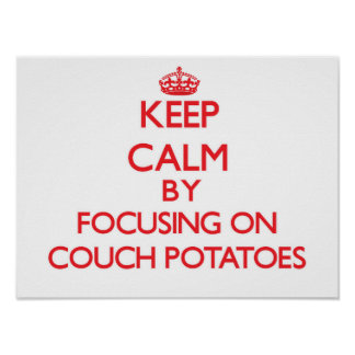 Keep Calm by focusing on Couch Potatoes Posters