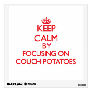 Keep Calm by focusing on Couch Potatoes Room Decal