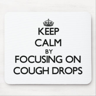 Keep Calm by focusing on Cough Drops Mouse Pad
