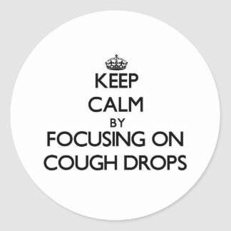 Keep Calm by focusing on Cough Drops Round Sticker
