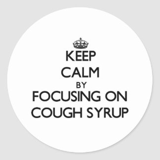 Keep Calm by focusing on Cough Syrup Stickers