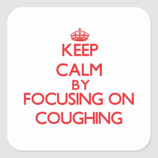 Keep Calm by focusing on Coughing Square Stickers