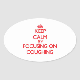 Keep Calm by focusing on Coughing Oval Stickers