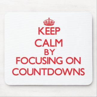 Keep Calm by focusing on Countdowns Mousepad