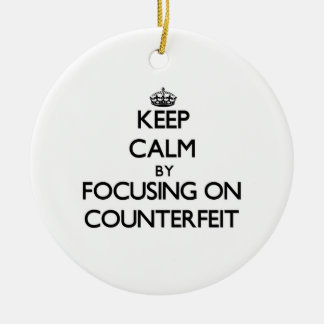 Keep Calm by focusing on Counterfeit Christmas Ornaments