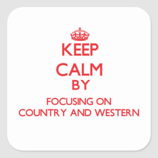 Keep Calm by focusing on Country And Western Square Sticker