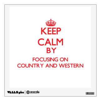 Keep Calm by focusing on Country And Western Room Sticker