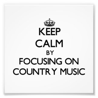 Keep Calm by focusing on Country Music Photo Print