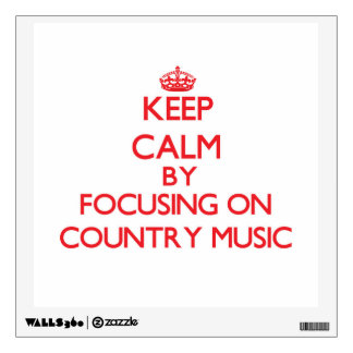 Keep Calm by focusing on Country Music Wall Skins